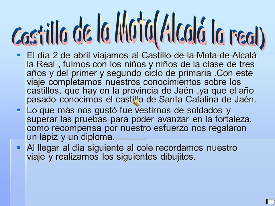 El día 2 de abril viajamos al Castillo de la Mota de Alcalá la Real, fuimos con los niños y niños de la clase de tres años y del primer y segundo ciclo de primaria.Con este viaje completamos nuestros conocimientos sobre los castillos, que hay en la provincia de Jaén,ya que el año pasado conocimos el castillo de Santa Catalina de Jaén.