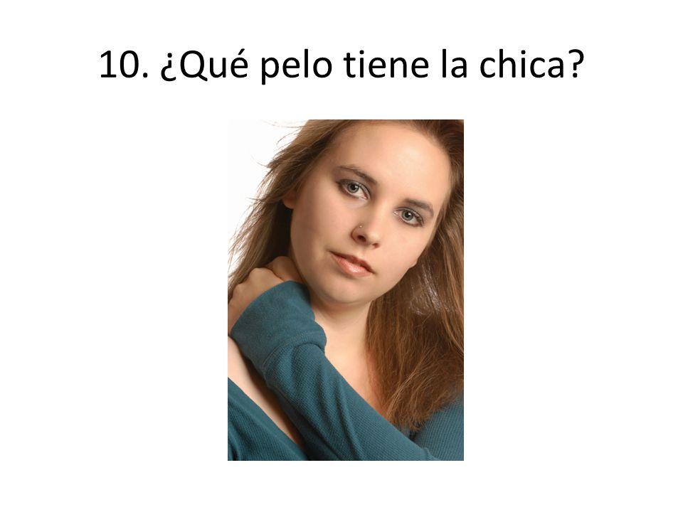 10. ¿Qué pelo tiene la chica