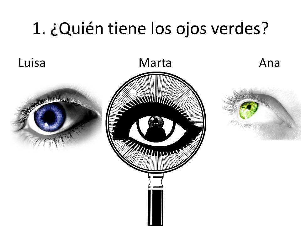 1. ¿Quién tiene los ojos verdes LuisaMartaAna
