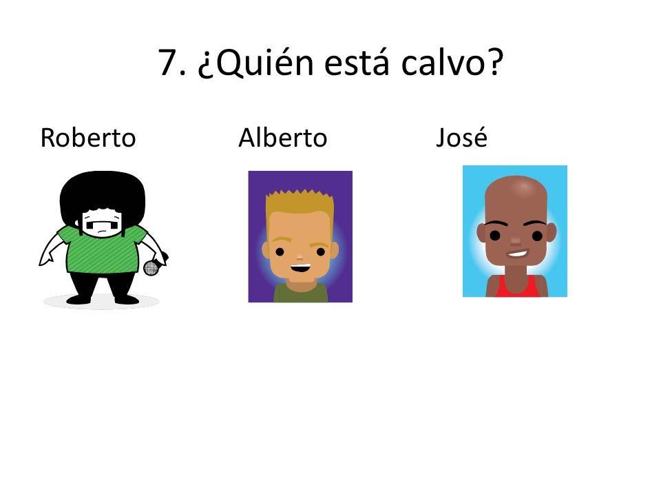 7. ¿Quién está calvo RobertoAlbertoJosé