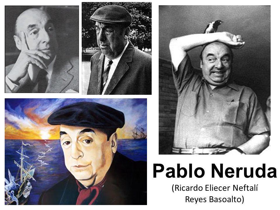 Pablo Neruda (Ricardo Eliecer Neftalí Reyes Basoalto)