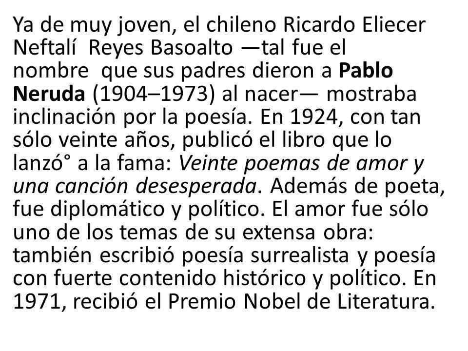 Ya de muy joven, el chileno Ricardo Eliecer Neftalí Reyes Basoalto tal fue el nombre que sus padres dieron a Pablo Neruda (1904–1973) al nacer mostrab
