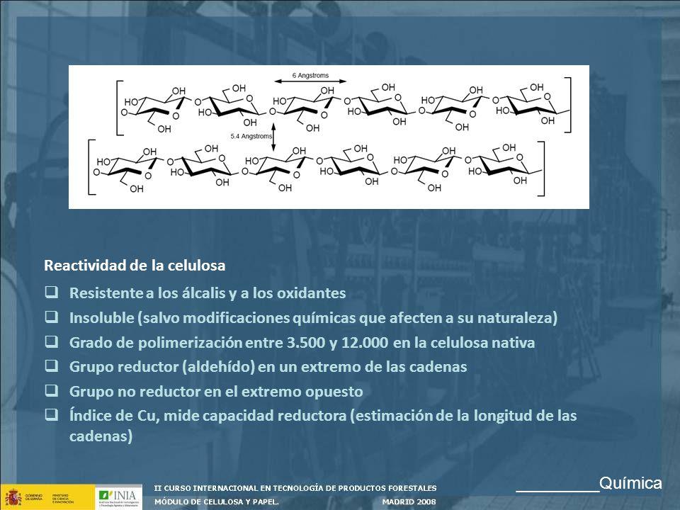 Reactividad de la celulosa Resistente a los álcalis y a los oxidantes Insoluble (salvo modificaciones químicas que afecten a su naturaleza) Grado de p