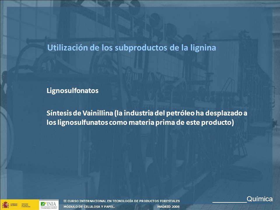 Utilización de los subproductos de la lignina Lignosulfonatos Síntesis de Vainillina (la industria del petróleo ha desplazado a los lignosulfunatos co