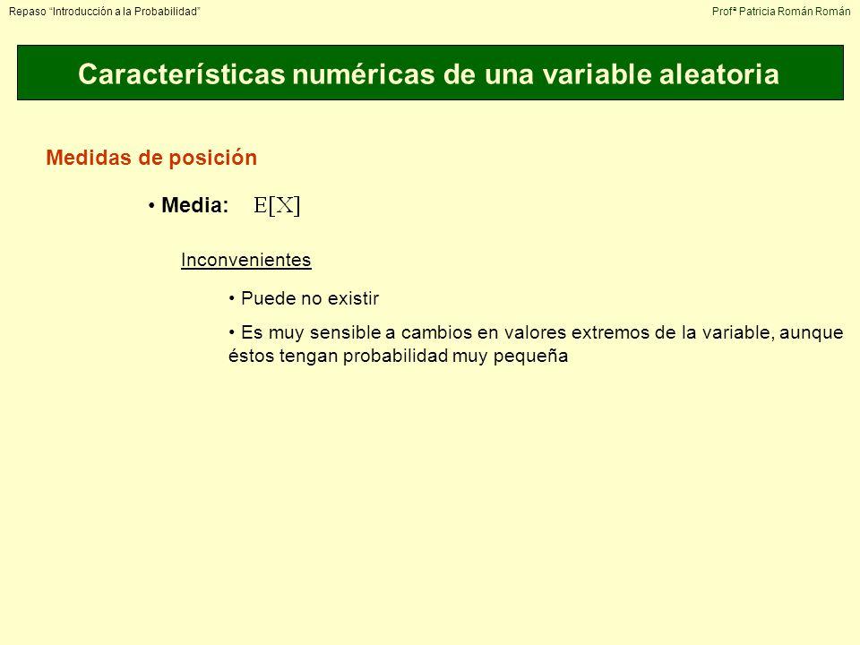 Características numéricas de una variable aleatoria Repaso Introducción a la ProbabilidadProfª Patricia Román Román Medidas de posición Media: Inconve