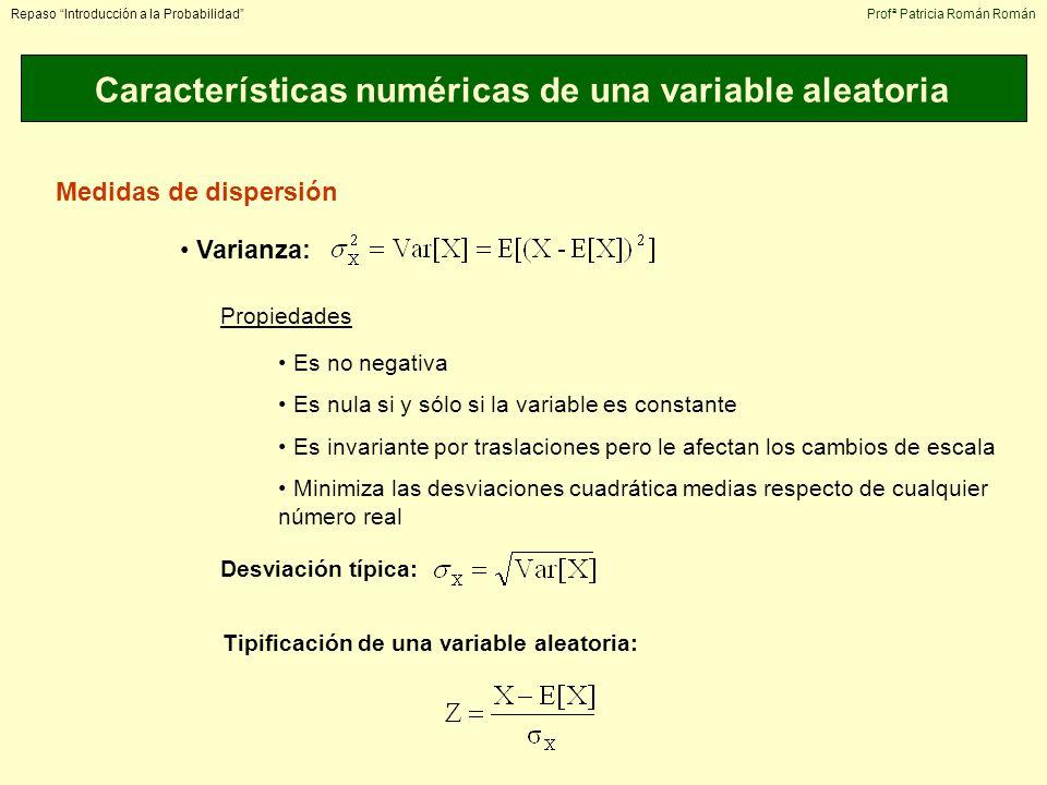 Características numéricas de una variable aleatoria Repaso Introducción a la ProbabilidadProfª Patricia Román Román Medidas de dispersión Varianza: Pr