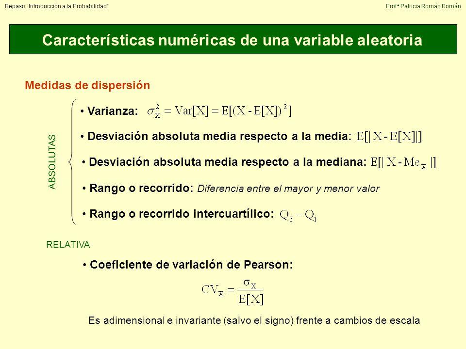 Características numéricas de una variable aleatoria Repaso Introducción a la ProbabilidadProfª Patricia Román Román Medidas de dispersión Varianza: De