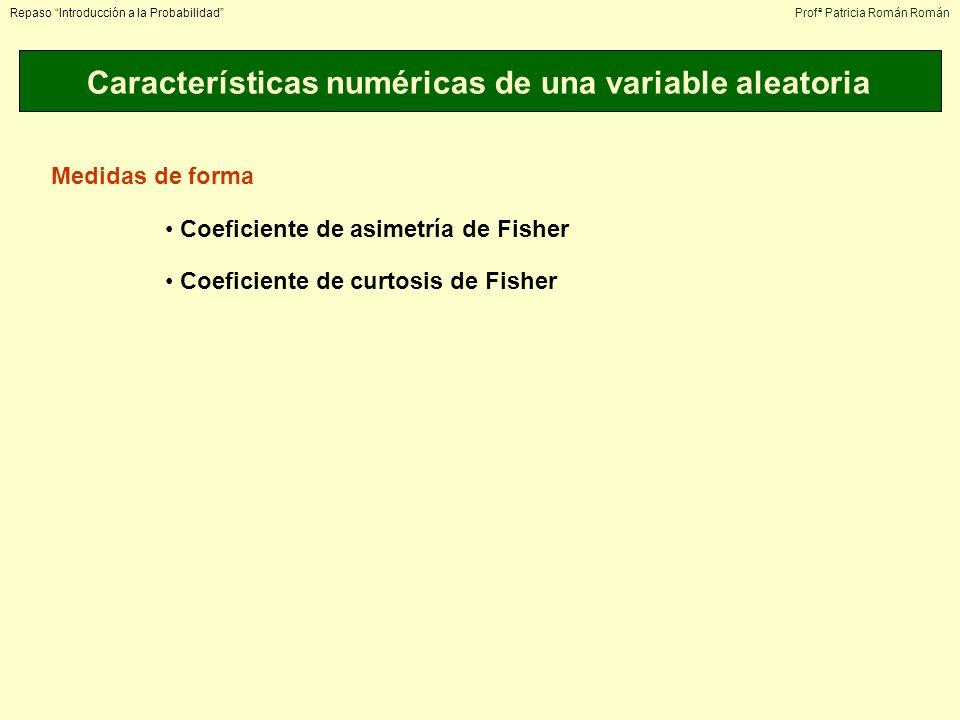 Características numéricas de una variable aleatoria Repaso Introducción a la ProbabilidadProfª Patricia Román Román Medidas de forma Coeficiente de as