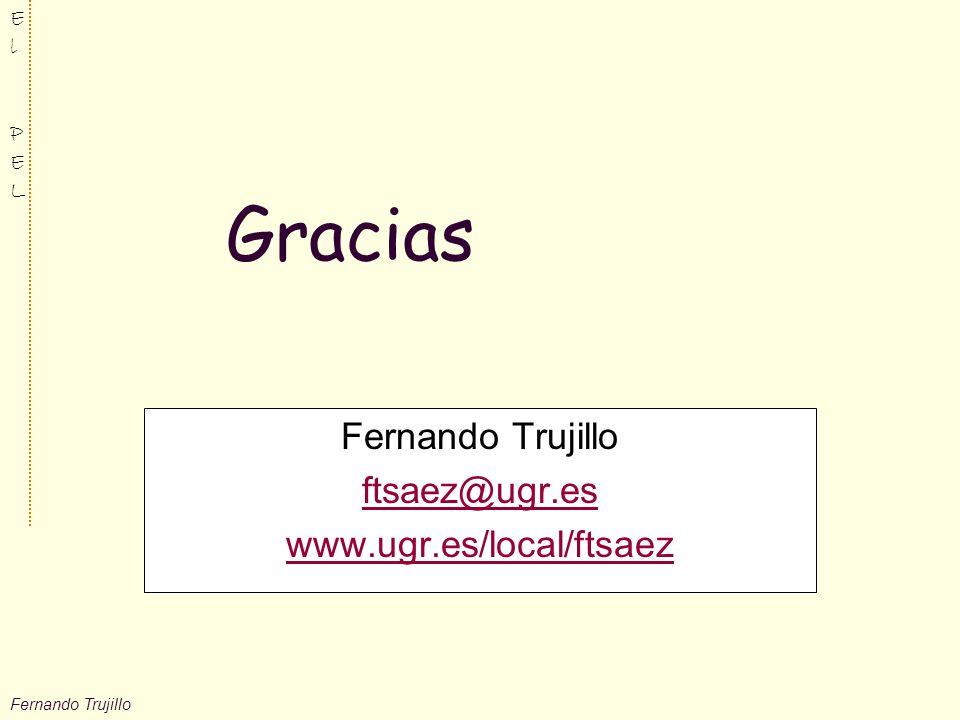 Fernando Trujillo ElPELElPEL Gracias Fernando Trujillo ftsaez@ugr.es www.ugr.es/local/ftsaez