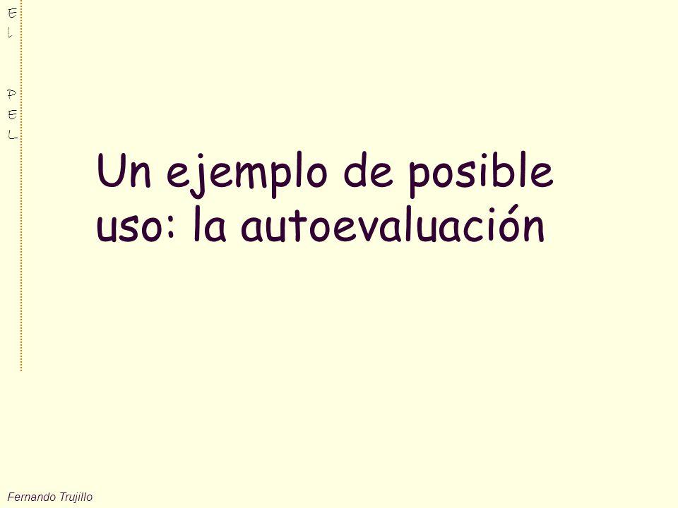 Fernando Trujillo ElPELElPEL Un ejemplo de posible uso: la autoevaluación