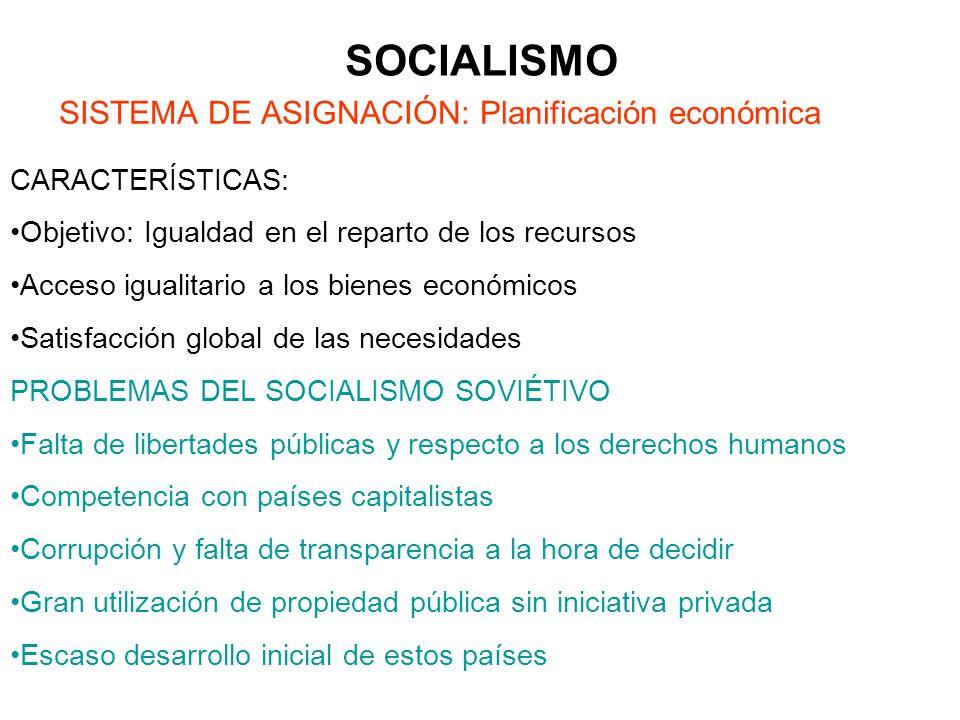 SOCIALISMO SISTEMA DE ASIGNACIÓN: Planificación económica CARACTERÍSTICAS: Objetivo: Igualdad en el reparto de los recursos Acceso igualitario a los b