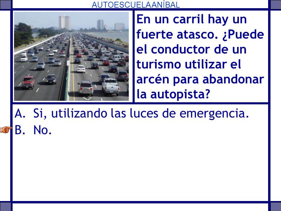 AUTOESCUELA ANÍBAL En un carril hay un fuerte atasco. ¿Puede el conductor de un turismo utilizar el arcén para abandonar la autopista? A.Si, utilizand