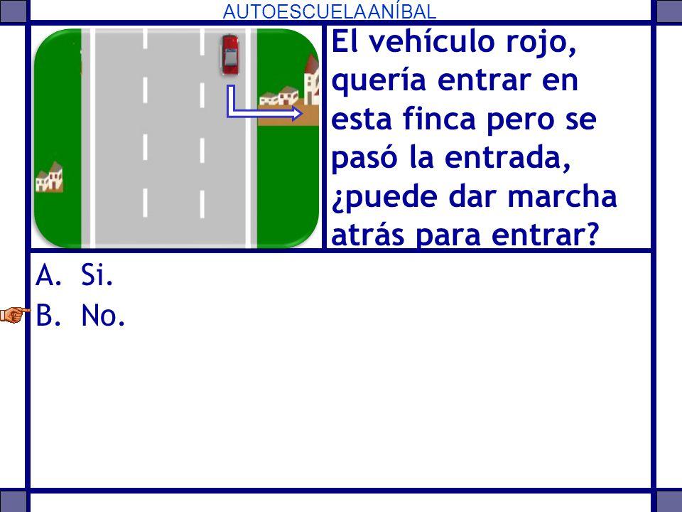 AUTOESCUELA ANÍBAL El vehículo rojo, quería entrar en esta finca pero se pasó la entrada, ¿puede dar marcha atrás para entrar? A.Si. B.No.