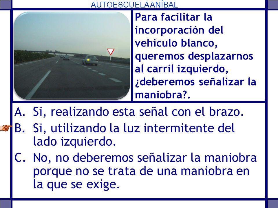 AUTOESCUELA ANÍBAL Para facilitar la incorporación del vehículo blanco, queremos desplazarnos al carril izquierdo, ¿deberemos señalizar la maniobra?.