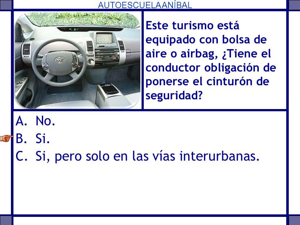 AUTOESCUELA ANÍBAL Este turismo está equipado con bolsa de aire o airbag, ¿Tiene el conductor obligación de ponerse el cinturón de seguridad? A.No. B.