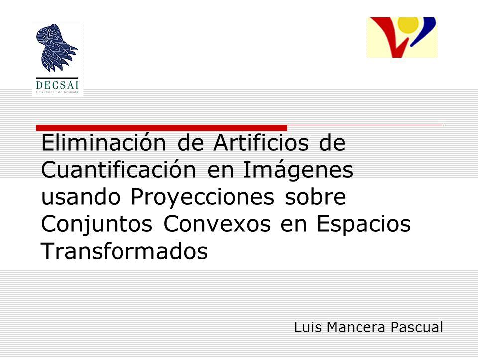 Eliminación de Artificios de Cuantificación en Imágenes usando Proyecciones sobre Conjuntos Convexos en Espacios Transformados Luis Mancera Pascual