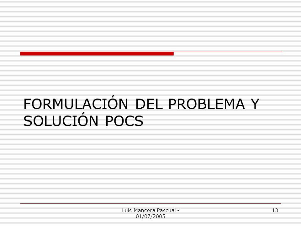 Luis Mancera Pascual - 01/07/2005 13 FORMULACIÓN DEL PROBLEMA Y SOLUCIÓN POCS