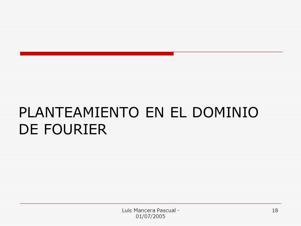 Luis Mancera Pascual - 01/07/2005 18 PLANTEAMIENTO EN EL DOMINIO DE FOURIER