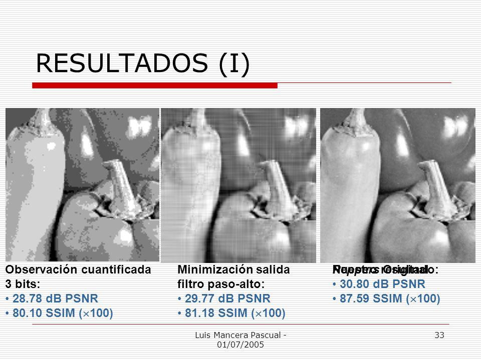 Luis Mancera Pascual - 01/07/2005 33 RESULTADOS (I) Observación cuantificada 3 bits: 28.78 dB PSNR 80.10 SSIM ( 100) Minimización salida filtro paso-a