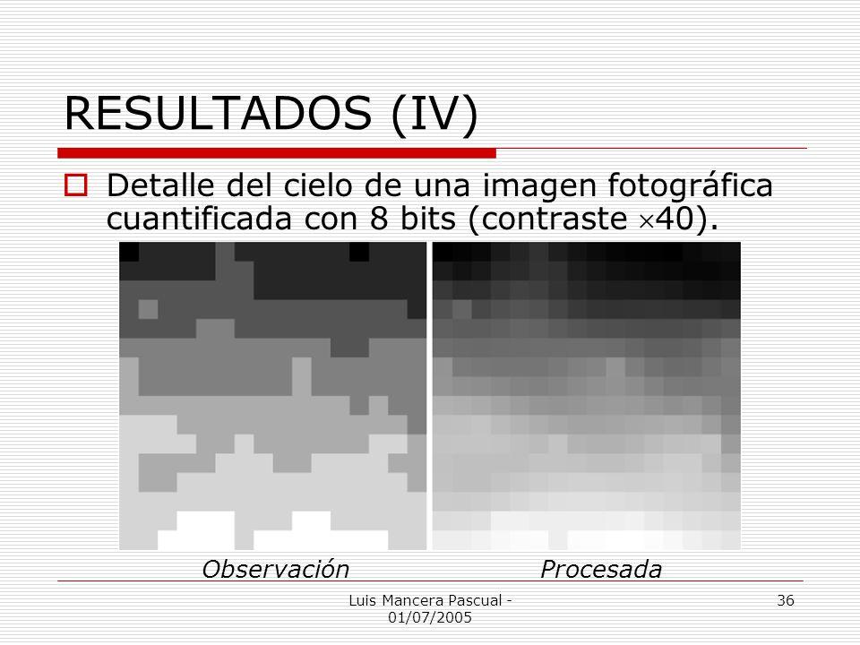 Luis Mancera Pascual - 01/07/2005 36 RESULTADOS (IV) Detalle del cielo de una imagen fotográfica cuantificada con 8 bits (contraste 40). ObservaciónPr