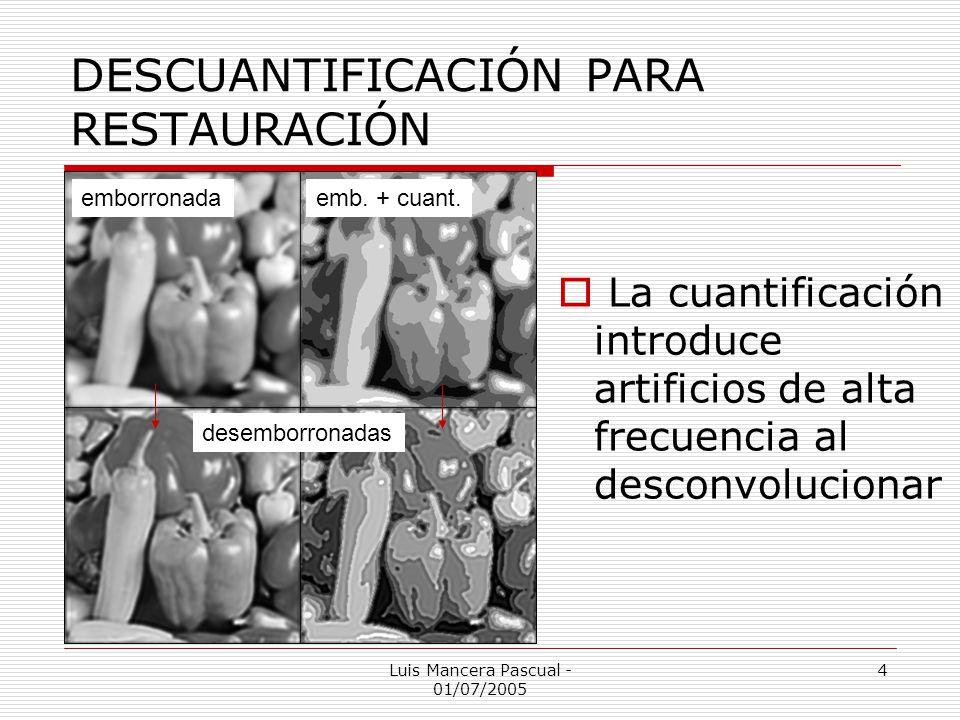 Luis Mancera Pascual - 01/07/2005 4 DESCUANTIFICACIÓN PARA RESTAURACIÓN emborronadaemb. + cuant. desemborronadas La cuantificación introduce artificio