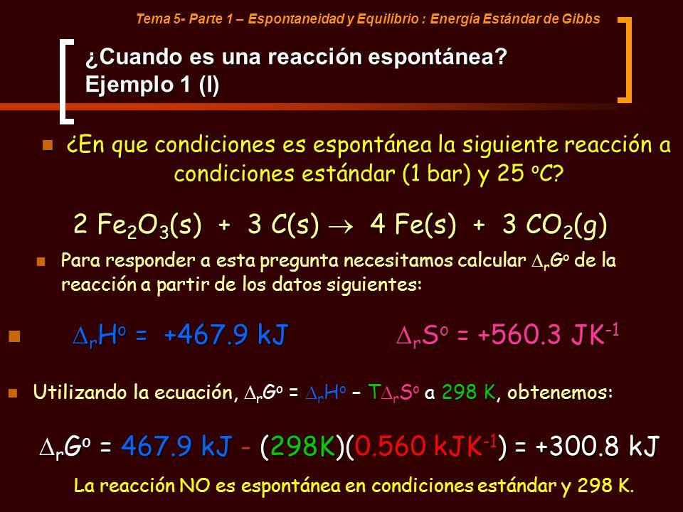 Tema 5- Parte 1 – Espontaneidad y Equilibrio : Energía Estándar de Gibbs ¿Cuando es una reacción espontánea? Ejemplo 1 (I) ¿En que condiciones es espo