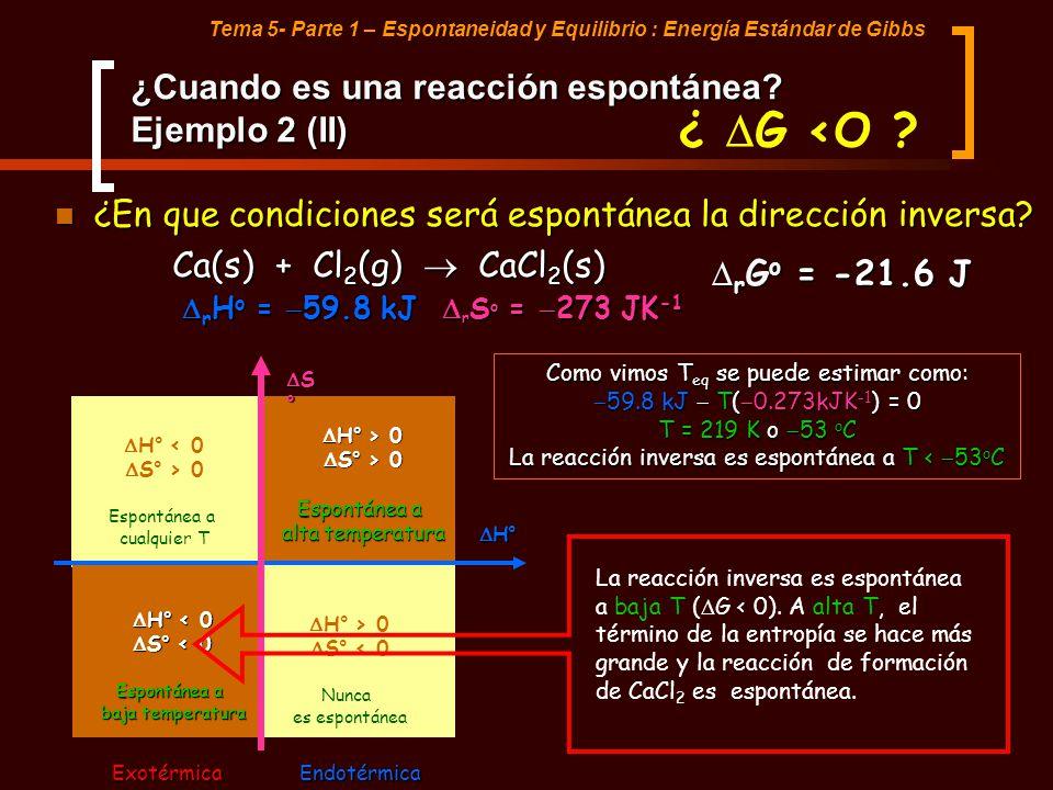 Tema 5- Parte 1 – Espontaneidad y Equilibrio : Energía Estándar de Gibbs ¿Cuando es una reacción espontánea? Ejemplo 2 (II) ¿En que condiciones será e