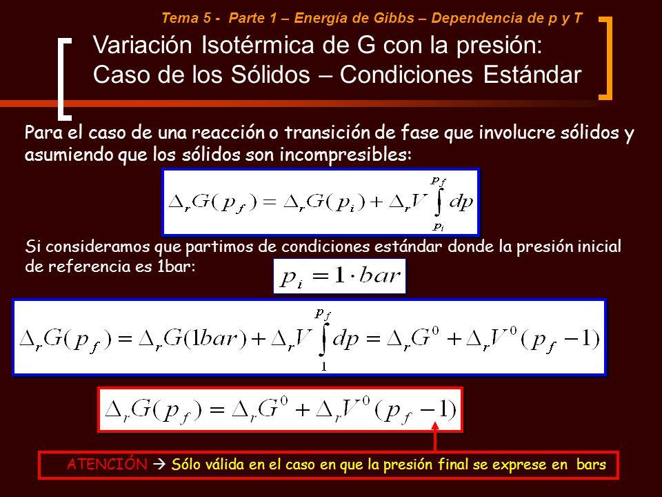 Tema 5 - Parte 1 – Energía de Gibbs – Dependencia de p y T Variación Isotérmica de G con la presión: Caso de los Sólidos – Condiciones Estándar Para e