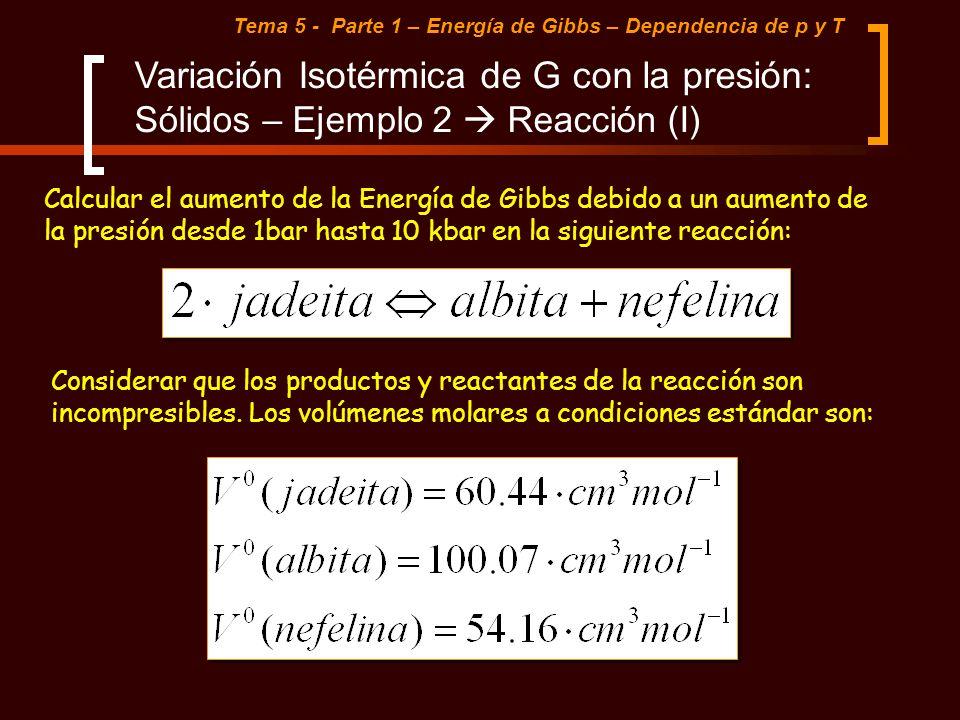 Tema 5 - Parte 1 – Energía de Gibbs – Dependencia de p y T Variación Isotérmica de G con la presión: Sólidos – Ejemplo 2 Reacción (I) Calcular el aume