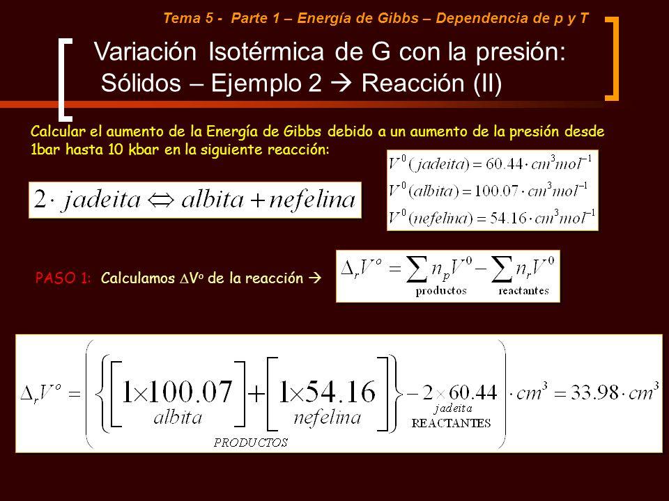 Tema 5 - Parte 1 – Energía de Gibbs – Dependencia de p y T Variación Isotérmica de G con la presión: Sólidos – Ejemplo 2 Reacción (II) Calcular el aum
