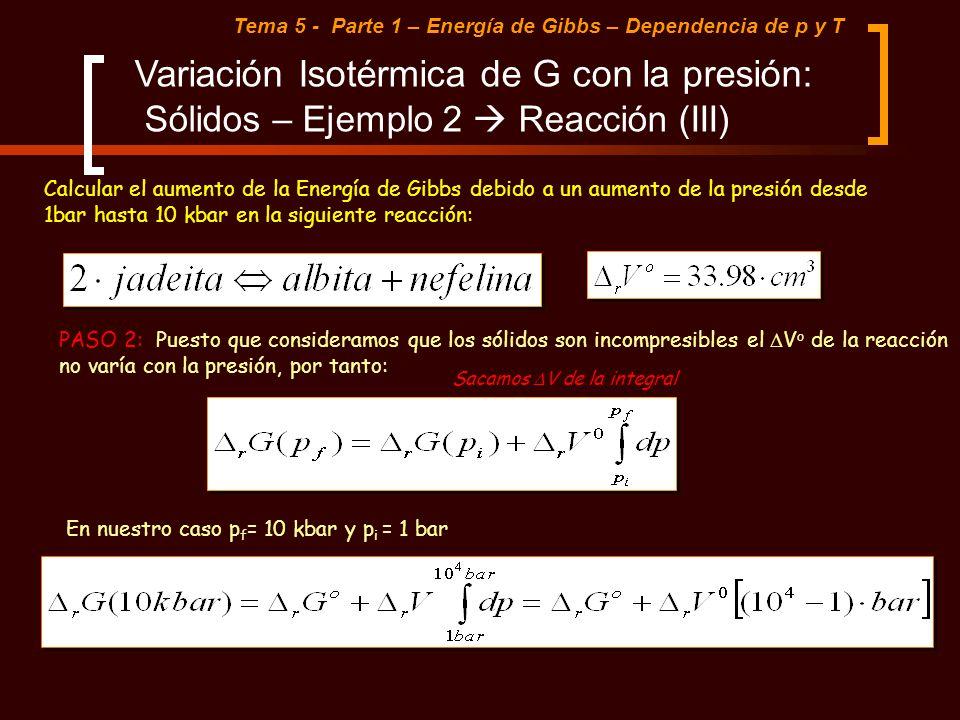 Tema 5 - Parte 1 – Energía de Gibbs – Dependencia de p y T Variación Isotérmica de G con la presión: Sólidos – Ejemplo 2 Reacción (III) Calcular el au