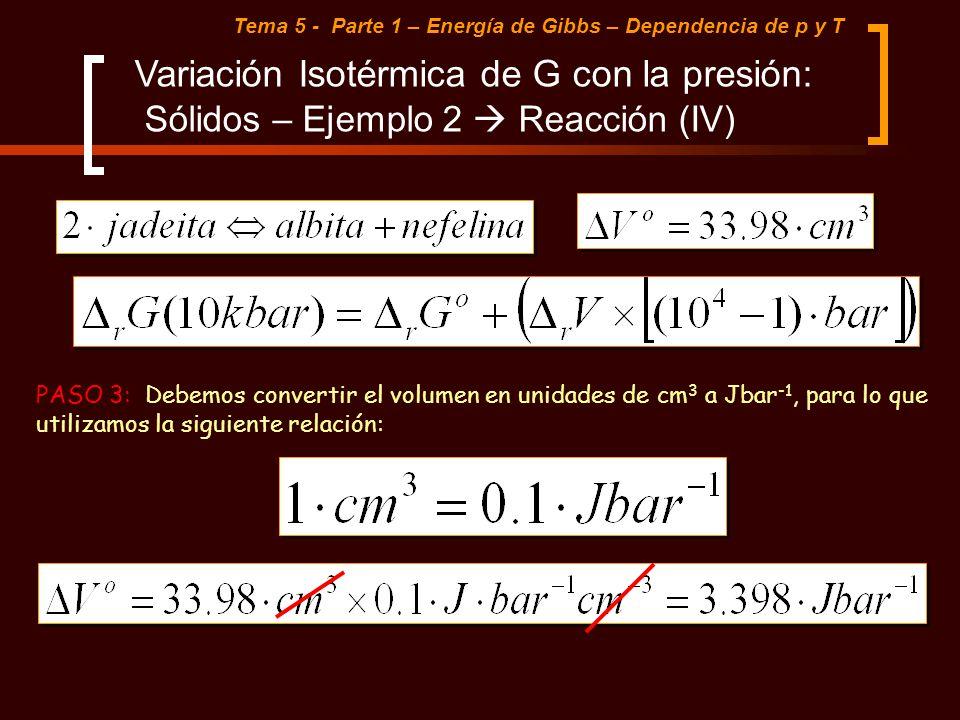 Tema 5 - Parte 1 – Energía de Gibbs – Dependencia de p y T Variación Isotérmica de G con la presión: Sólidos – Ejemplo 2 Reacción (IV) PASO 3: Debemos