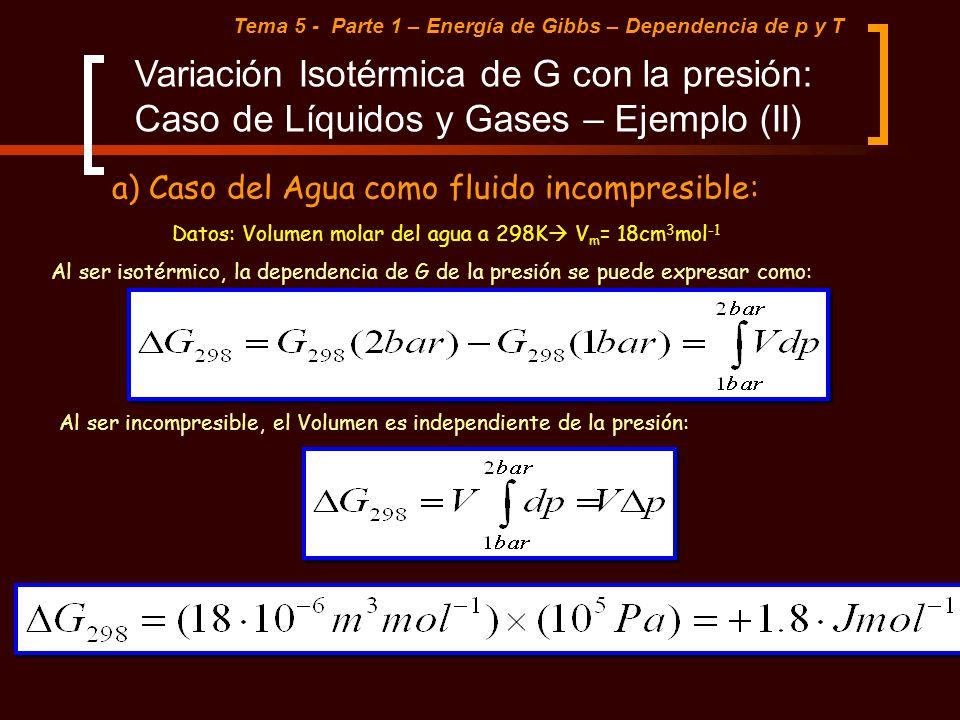 Tema 5 - Parte 1 – Energía de Gibbs – Dependencia de p y T Variación Isotérmica de G con la presión: Caso de Líquidos y Gases – Ejemplo (II) a) Caso d