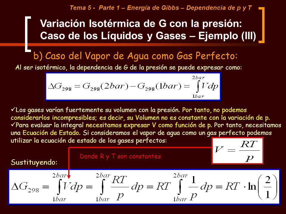 Tema 5 - Parte 1 – Energía de Gibbs – Dependencia de p y T Variación Isotérmica de G con la presión: Caso de los Líquidos y Gases – Ejemplo (III) b) C