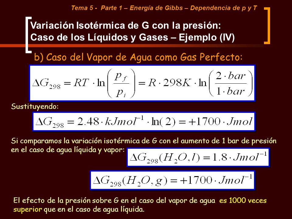 Tema 5 - Parte 1 – Energía de Gibbs – Dependencia de p y T Variación Isotérmica de G con la presión: Caso de los Líquidos y Gases – Ejemplo (IV) b) Ca