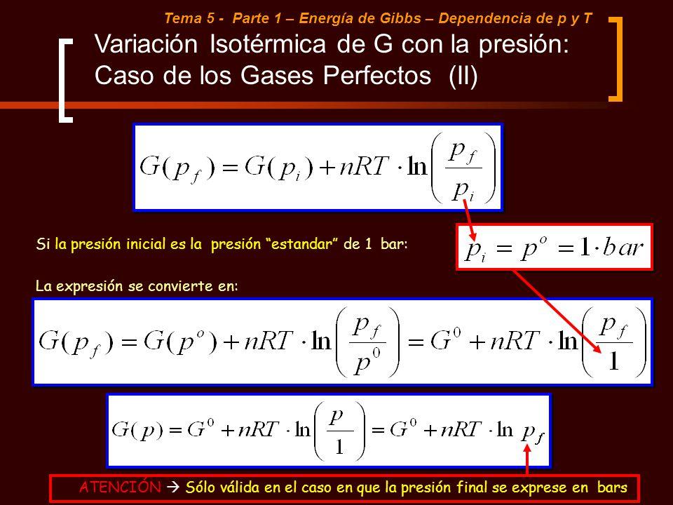 Tema 5 - Parte 1 – Energía de Gibbs – Dependencia de p y T Variación Isotérmica de G con la presión: Caso de los Gases Perfectos (II) Si la presión in