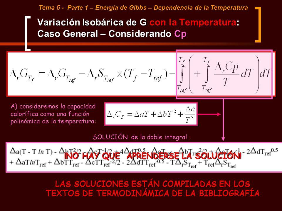 Variación Isobárica de G con la Temperatura: Caso General – Considerando Cp Tema 5 - Parte 1 – Energía de Gibbs – Dependencia de la Temperatura ¡NO HA