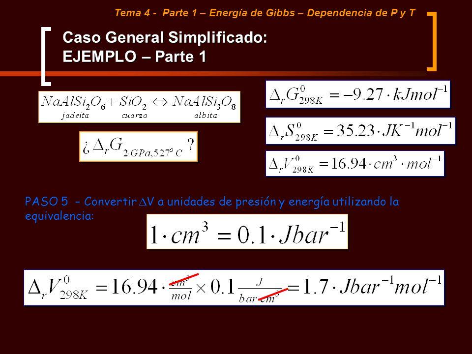 Caso General Simplificado: EJEMPLO – Parte 1 Tema 4 - Parte 1 – Energía de Gibbs – Dependencia de P y T PASO 5 – Convertir V a unidades de presión y e