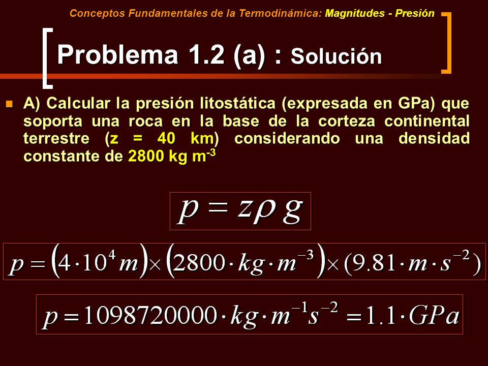 Problema 1.2 (a) : Solución A) Calcular la presión litostática (expresada en GPa) que soporta una roca en la base de la corteza continental terrestre