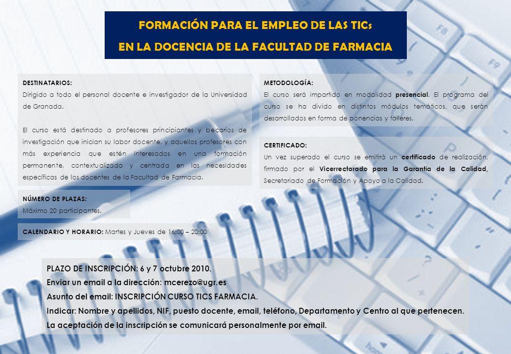 FORMACIÓN PARA EL EMPLEO DE LAS TICs EN LA DOCENCIA DE LA FACULTAD DE FARMACIA METODOLOGÍA: El curso será impartido en modalidad presencial.