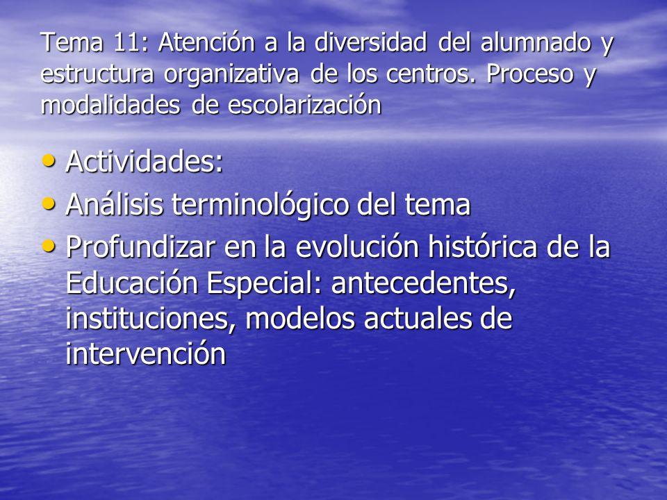 Tema 11: Atención a la diversidad del alumnado y estructura organizativa de los centros. Proceso y modalidades de escolarización Actividades: Activida