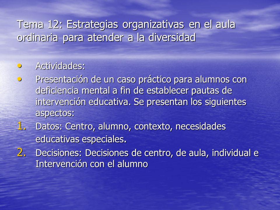 Tema 12: Estrategias organizativas en el aula ordinaria para atender a la diversidad Actividades: Actividades: Presentación de un caso práctico para a