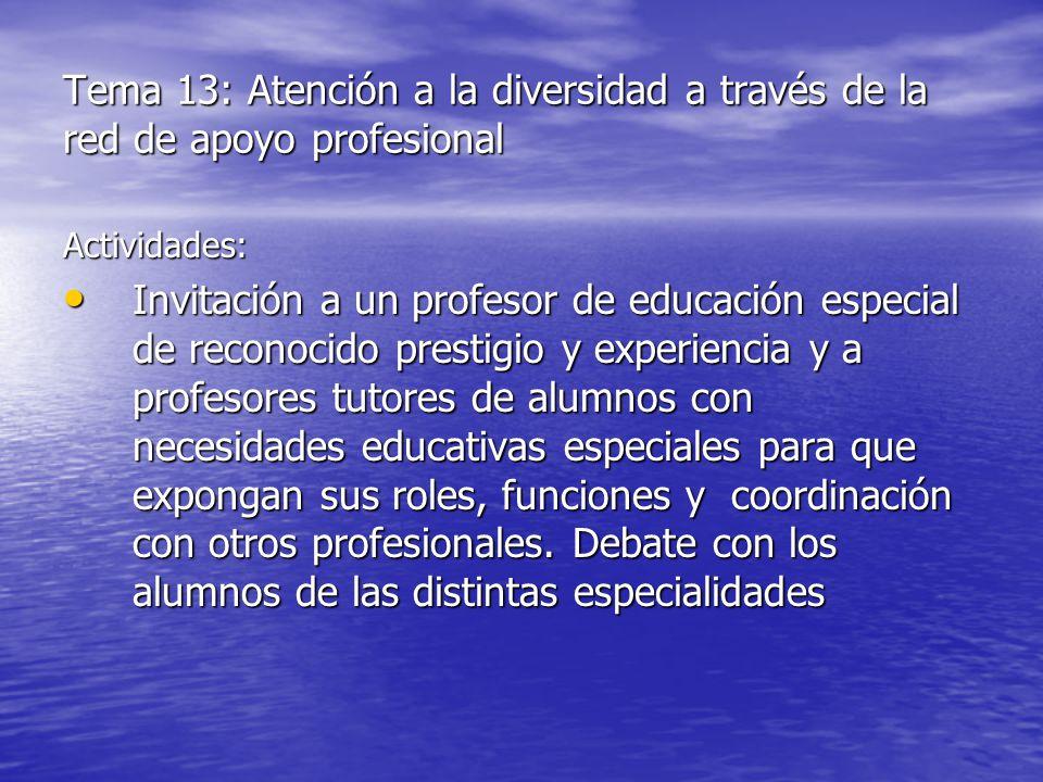 Tema 13: Atención a la diversidad a través de la red de apoyo profesional Actividades: Invitación a un profesor de educación especial de reconocido pr