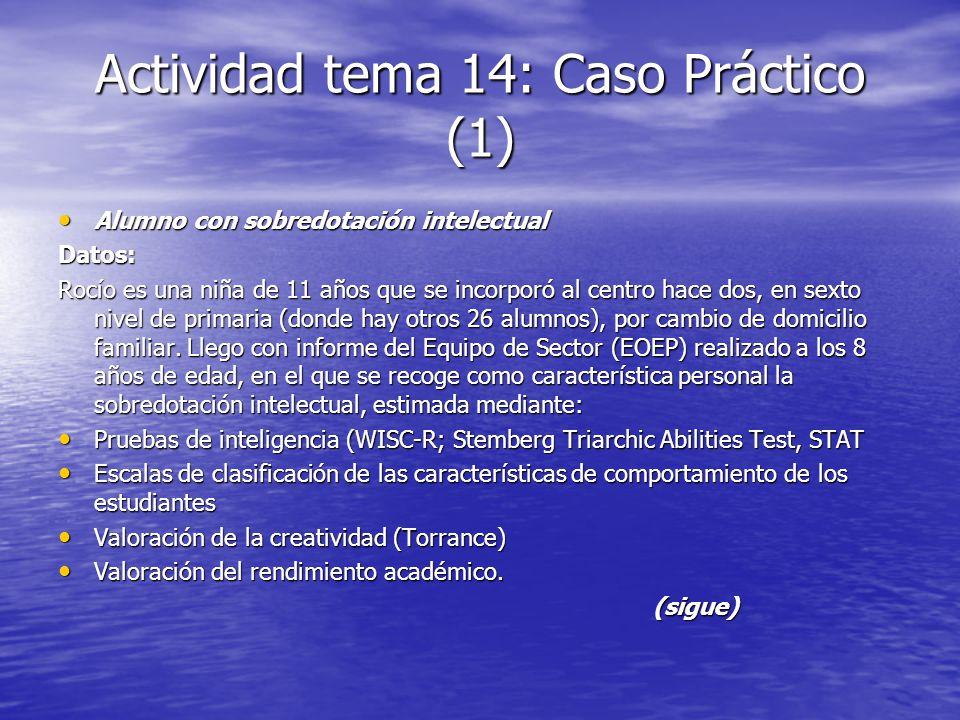 Actividad tema 14: Caso Práctico (1) Alumno con sobredotación intelectual Alumno con sobredotación intelectualDatos: Rocío es una niña de 11 años que