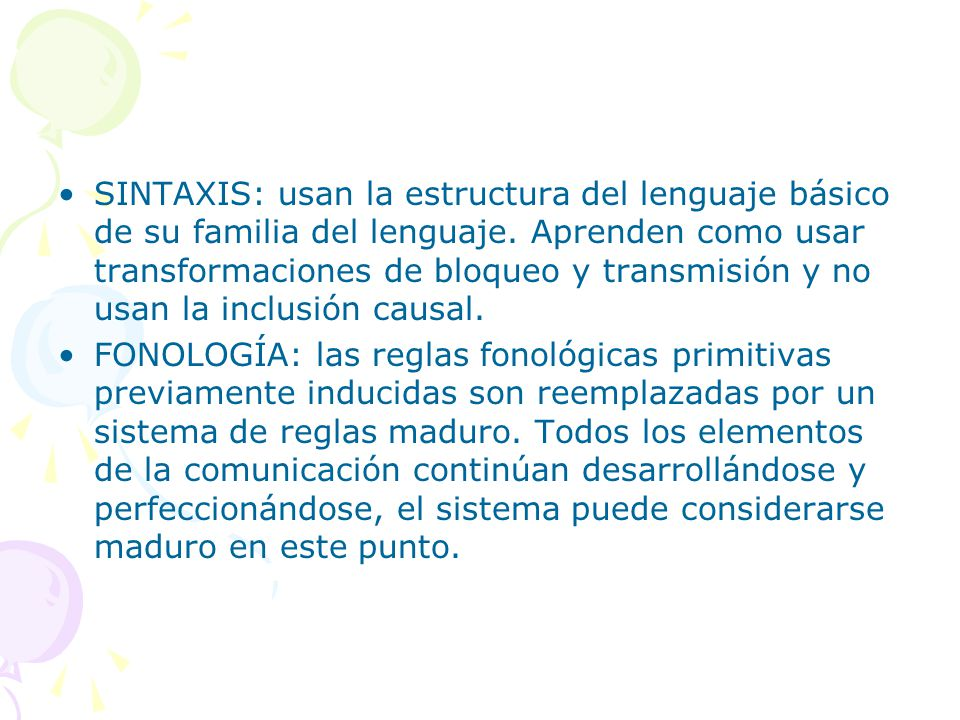 SINTAXIS: usan la estructura del lenguaje básico de su familia del lenguaje. Aprenden como usar transformaciones de bloqueo y transmisión y no usan la