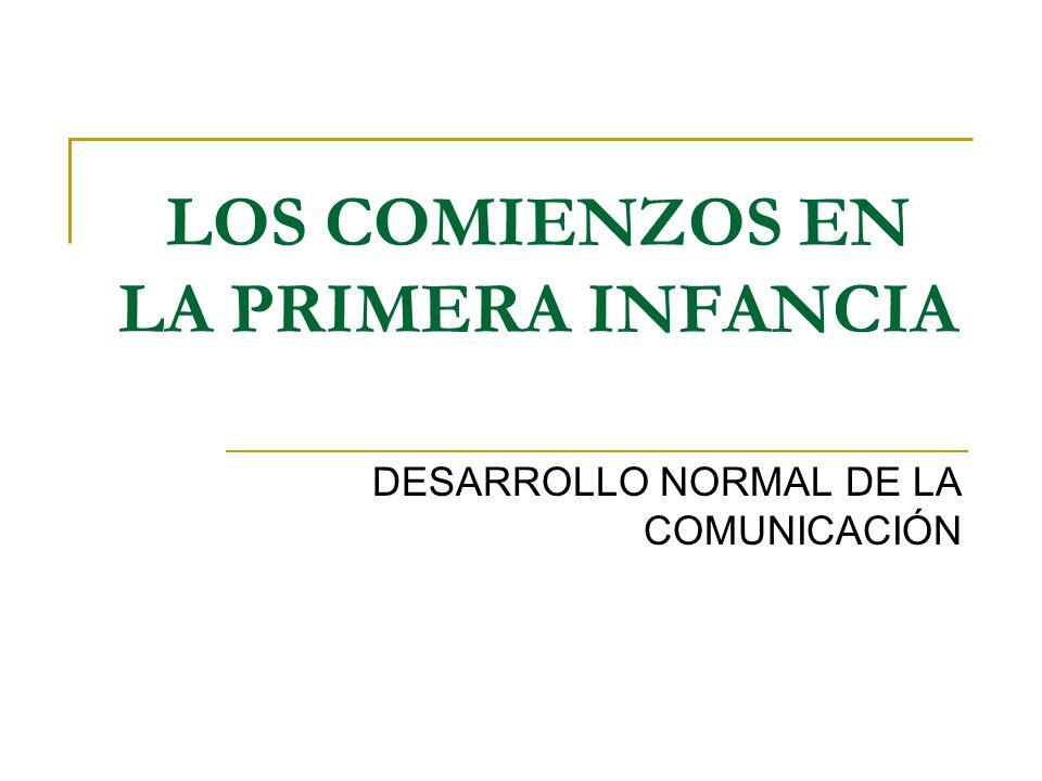 LOS COMIENZOS EN LA PRIMERA INFANCIA DESARROLLO NORMAL DE LA COMUNICACIÓN