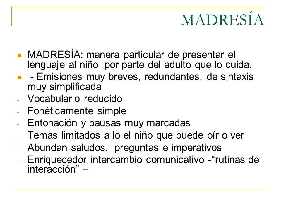 MADRESÍA MADRESÍA: manera particular de presentar el lenguaje al niño por parte del adulto que lo cuida. - Emisiones muy breves, redundantes, de sinta
