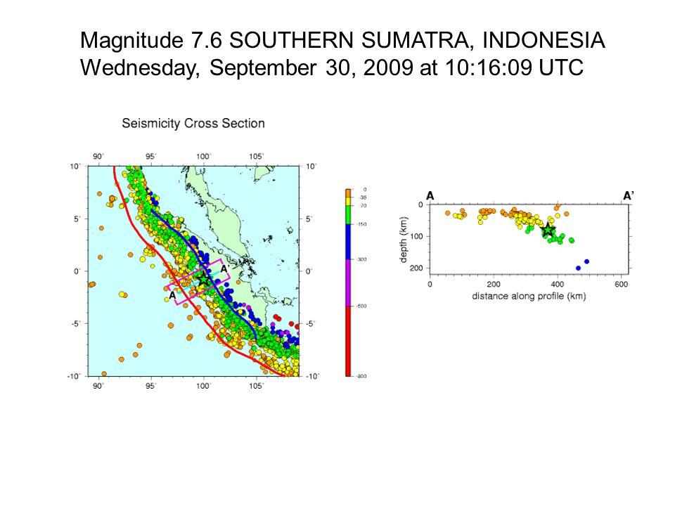 Magnitude 7.6 SOUTHERN SUMATRA, INDONESIA Wednesday, September 30, 2009 at 10:16:09 UTC