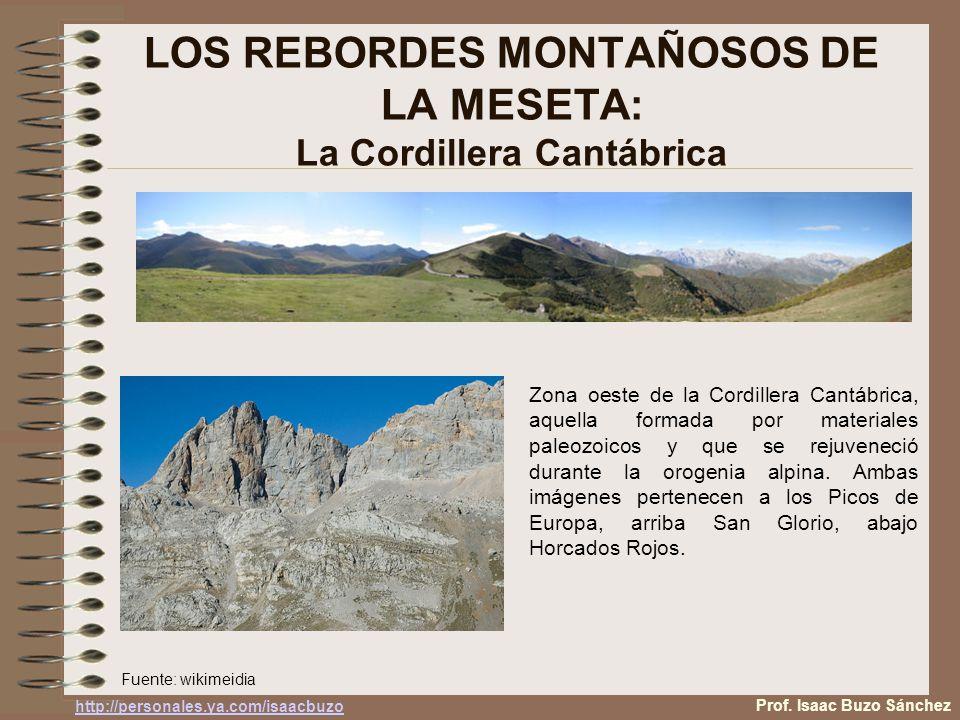 LOS REBORDES MONTAÑOSOS DE LA MESETA: La Cordillera Cantábrica Zona oeste de la Cordillera Cantábrica, aquella formada por materiales paleozoicos y que se rejuveneció durante la orogenia alpina.