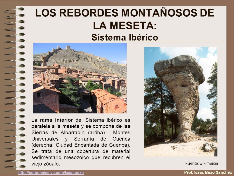 LOS REBORDES MONTAÑOSOS DE LA MESETA: Sistema Ibérico La rama interior del Sistema ibérico es paralela a la meseta y se compone de las Sierras de Albarracín (arriba), Montes Universales y Serranía de Cuenca (derecha, Ciudad Encantada de Cuenca).